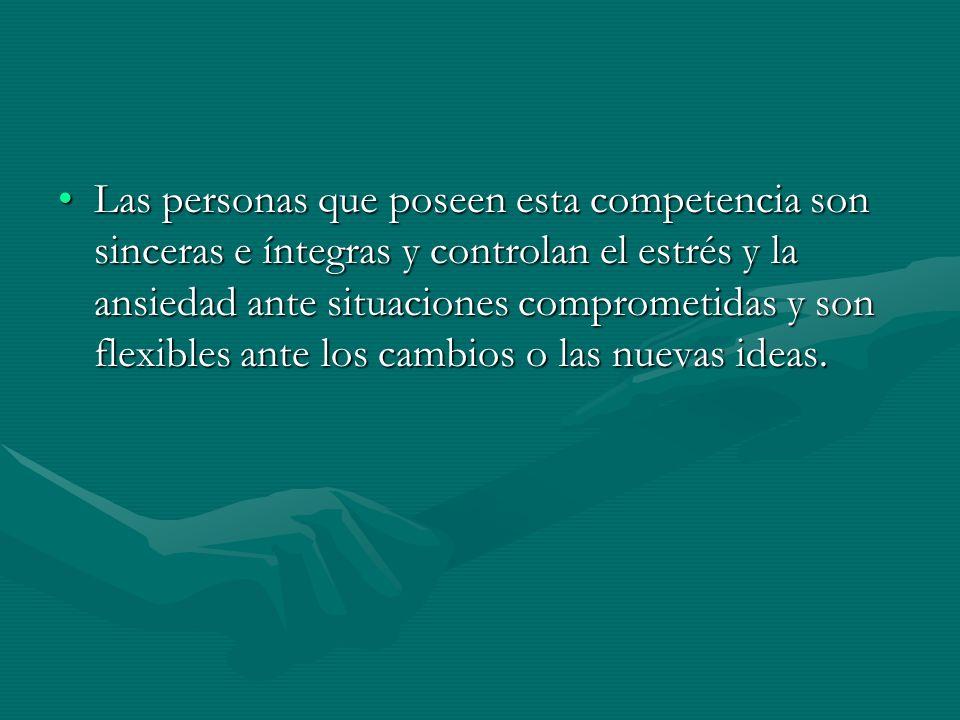 Las personas que poseen esta competencia son sinceras e íntegras y controlan el estrés y la ansiedad ante situaciones comprometidas y son flexibles ante los cambios o las nuevas ideas.