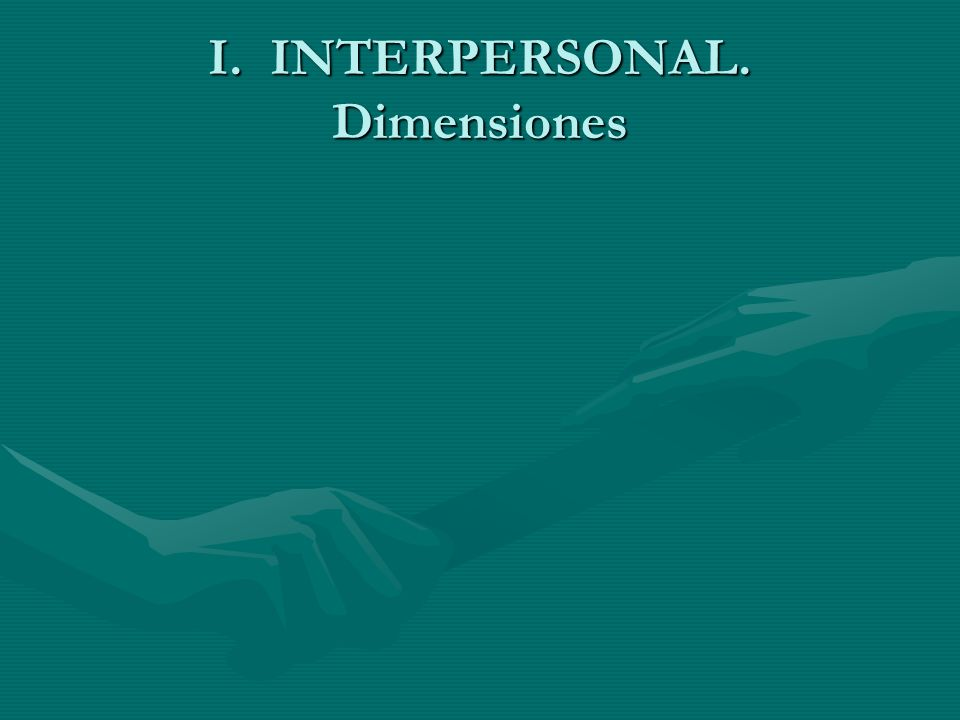 I. INTERPERSONAL. Dimensiones