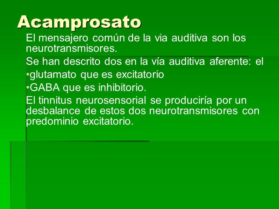 Acamprosato El mensajero común de la via auditiva son los neurotransmisores. Se han descrito dos en la vía auditiva aferente: el.