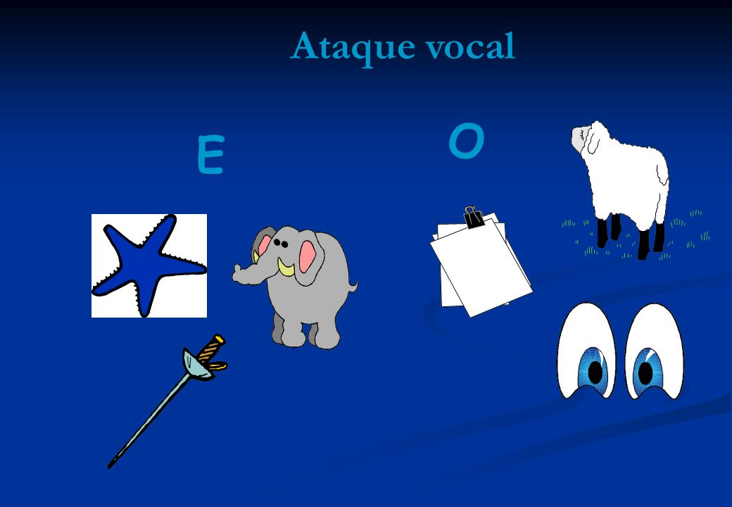 Ataque vocal O E