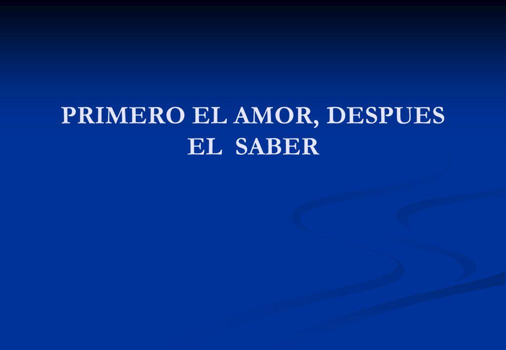 PRIMERO EL AMOR, DESPUES EL SABER