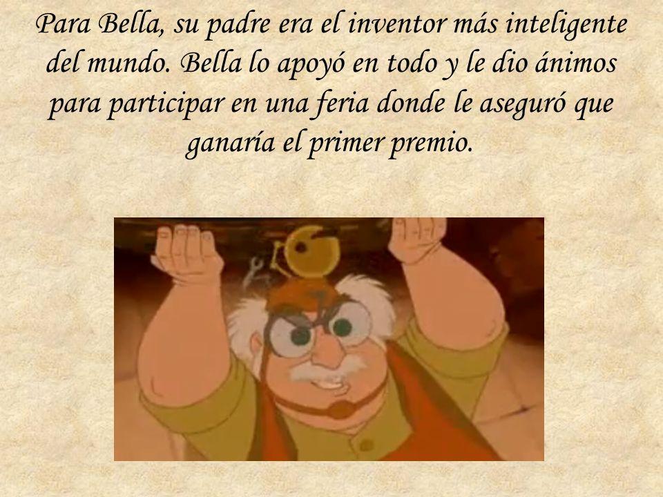 Para Bella, su padre era el inventor más inteligente del mundo