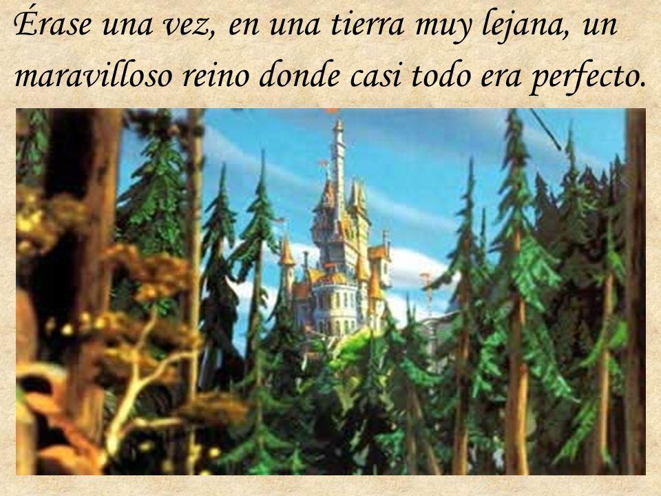 Érase una vez, en una tierra muy lejana, un maravilloso reino donde casi todo era perfecto.