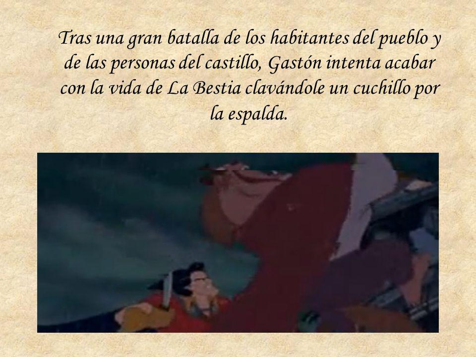 Tras una gran batalla de los habitantes del pueblo y de las personas del castillo, Gastón intenta acabar con la vida de La Bestia clavándole un cuchillo por la espalda.