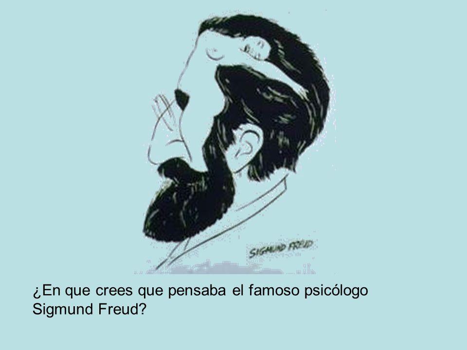 ¿En que crees que pensaba el famoso psicólogo Sigmund Freud