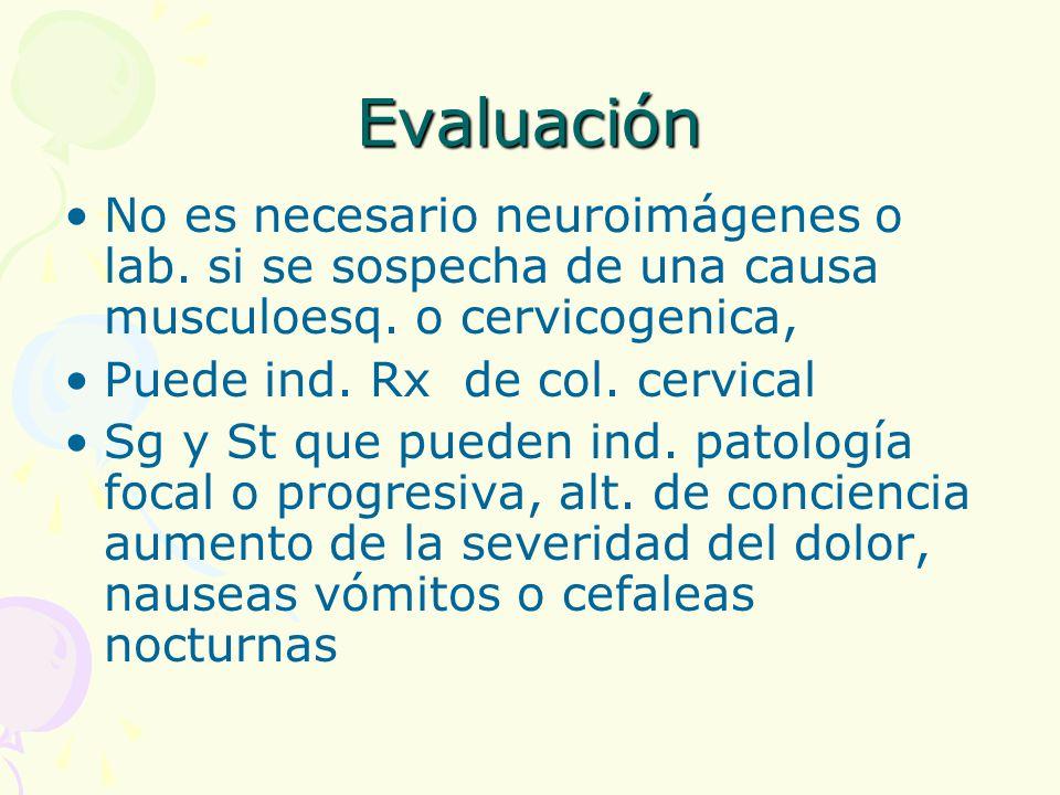 Evaluación No es necesario neuroimágenes o lab. si se sospecha de una causa musculoesq. o cervicogenica,
