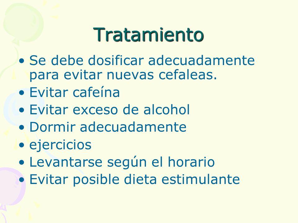Tratamiento Se debe dosificar adecuadamente para evitar nuevas cefaleas. Evitar cafeína. Evitar exceso de alcohol.
