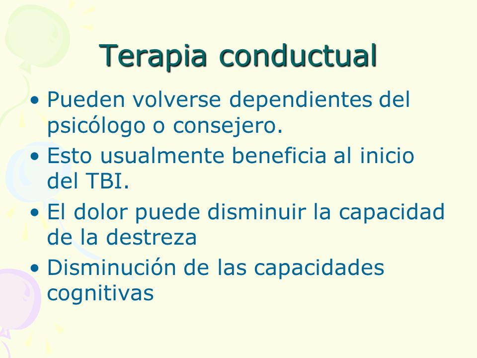Terapia conductual Pueden volverse dependientes del psicólogo o consejero. Esto usualmente beneficia al inicio del TBI.