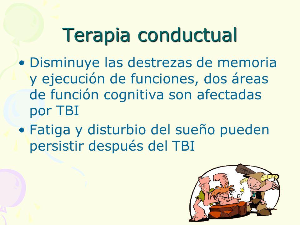 Terapia conductual Disminuye las destrezas de memoria y ejecución de funciones, dos áreas de función cognitiva son afectadas por TBI.