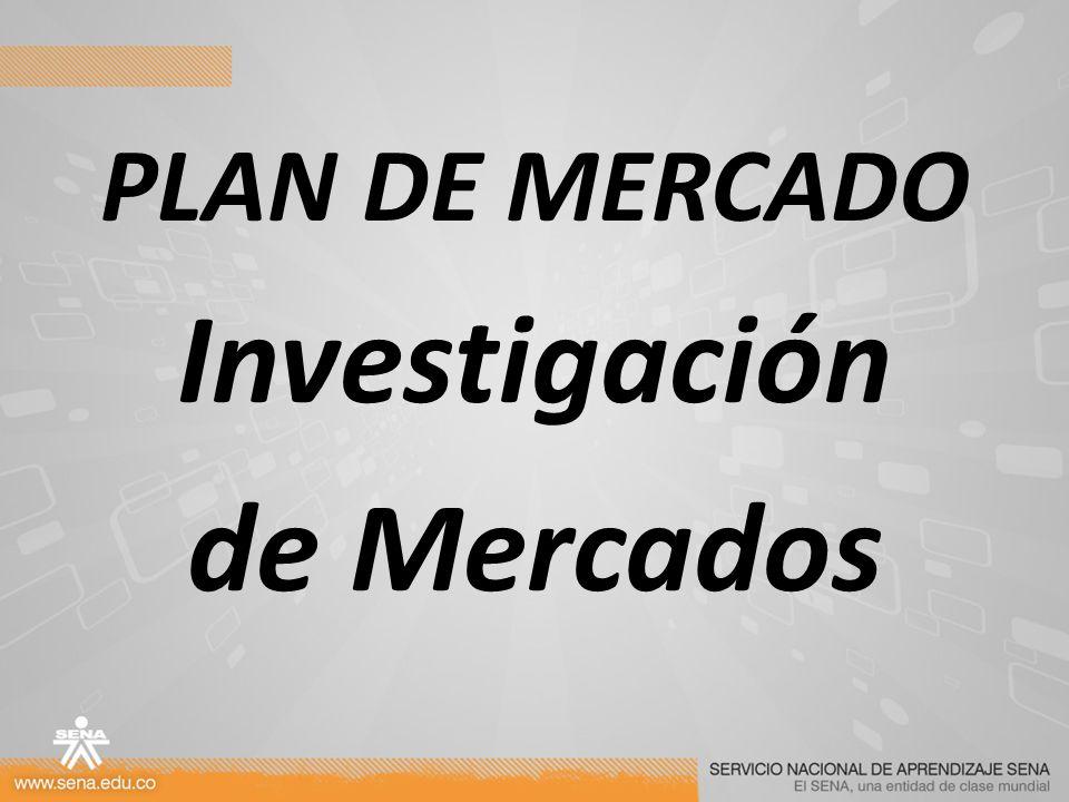 PLAN DE MERCADO Investigación de Mercados