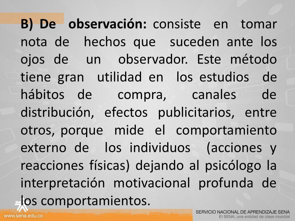 B) De observación: consiste en tomar nota de hechos que suceden ante los ojos de un observador.