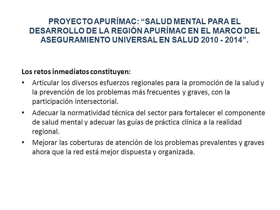 PROYECTO APURÍMAC: SALUD MENTAL PARA EL DESARROLLO DE LA REGIÓN APURÍMAC EN EL MARCO DEL ASEGURAMIENTO UNIVERSAL EN SALUD 2010 - 2014 .