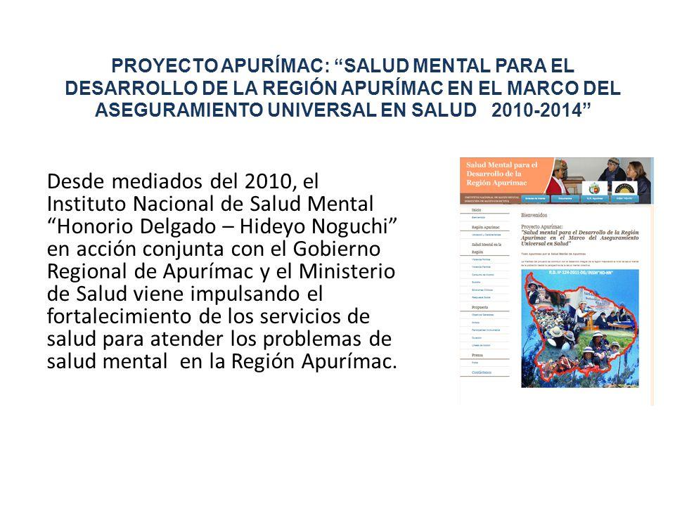 PROYECTO APURÍMAC: SALUD MENTAL PARA EL DESARROLLO DE LA REGIÓN APURÍMAC EN EL MARCO DEL ASEGURAMIENTO UNIVERSAL EN SALUD 2010-2014