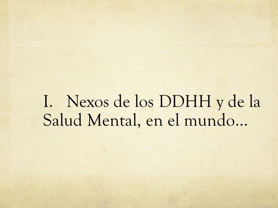 I. Nexos de los DDHH y de la Salud Mental, en el mundo...