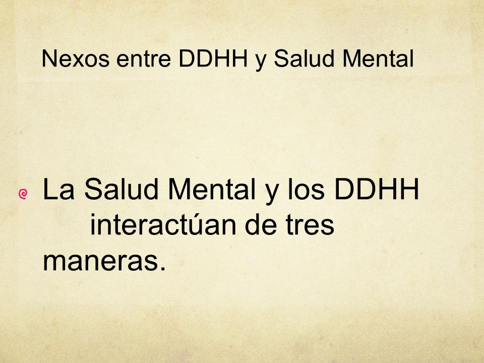 La Salud Mental y los DDHH interactúan de tres maneras.