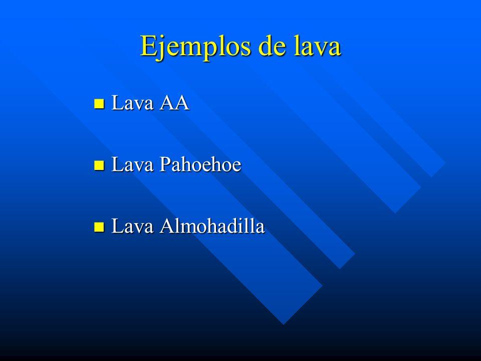 Ejemplos de lava Lava AA Lava Pahoehoe Lava Almohadilla