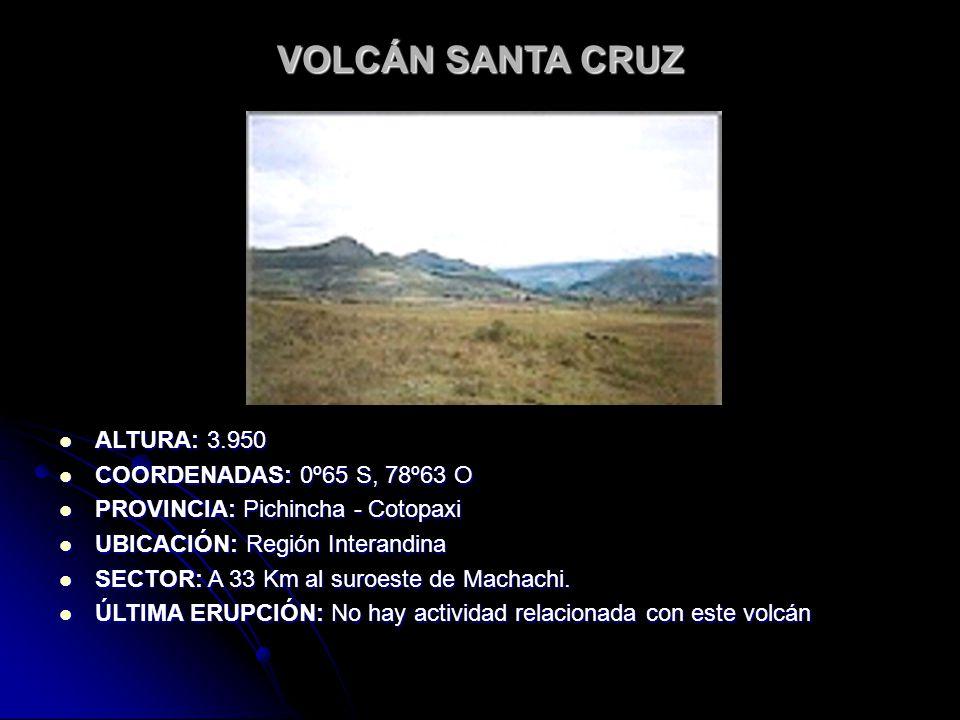 VOLCÁN SANTA CRUZ ALTURA: 3.950 COORDENADAS: 0º65 S, 78º63 O