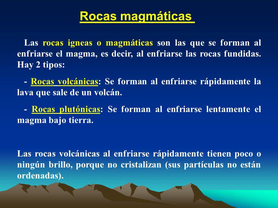 Rocas magmáticas Las rocas igneas o magmáticas son las que se forman al enfriarse el magma, es decir, al enfriarse las rocas fundidas. Hay 2 tipos: