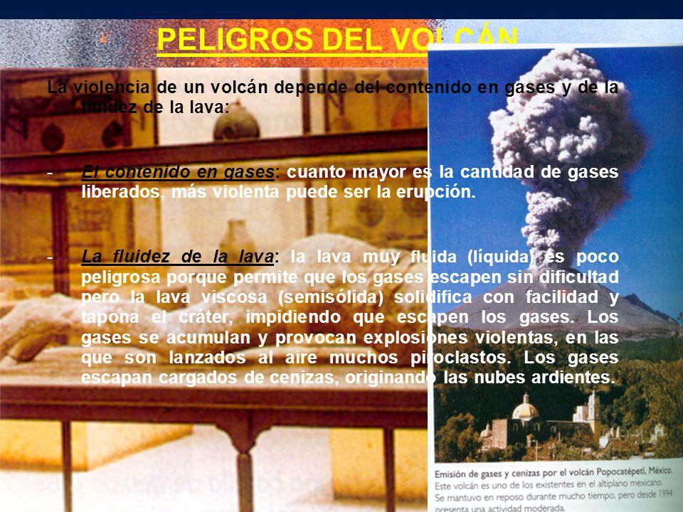 PELIGROS DEL VOLCÁN La violencia de un volcán depende del contenido en gases y de la fluidez de la lava: