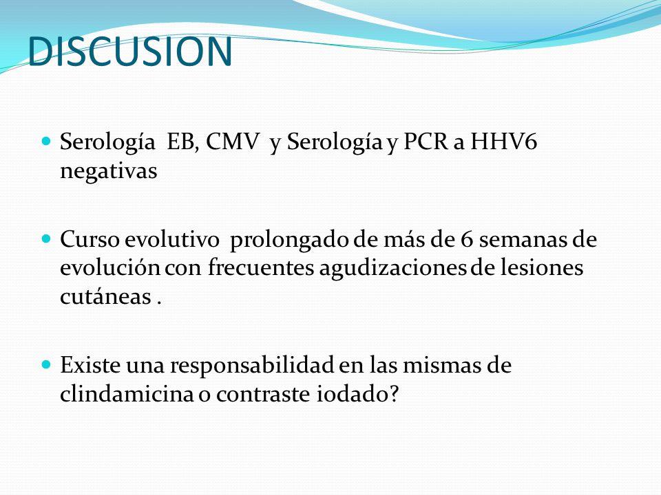 DISCUSION Serología EB, CMV y Serología y PCR a HHV6 negativas