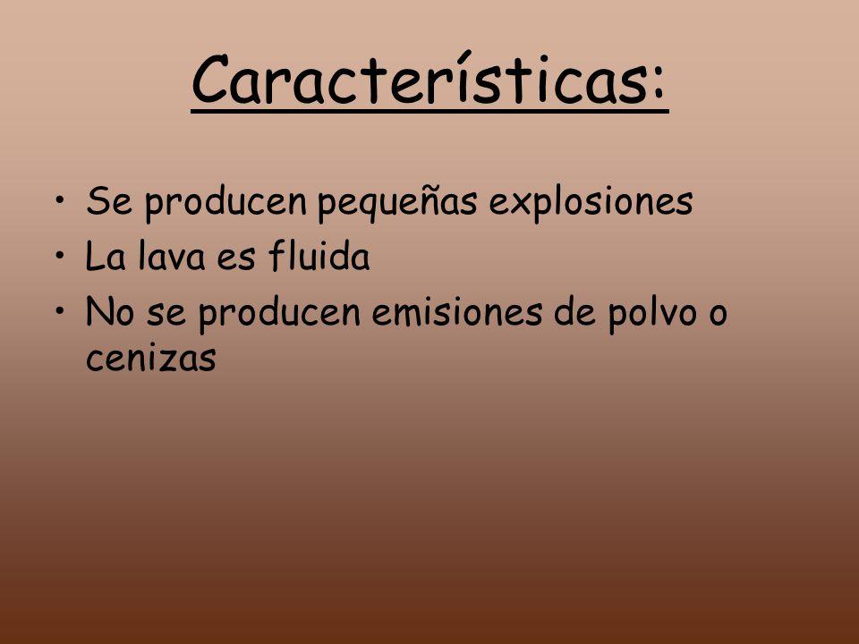Características: Se producen pequeñas explosiones La lava es fluida