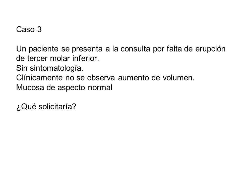 Caso 3 Un paciente se presenta a la consulta por falta de erupción de tercer molar inferior.