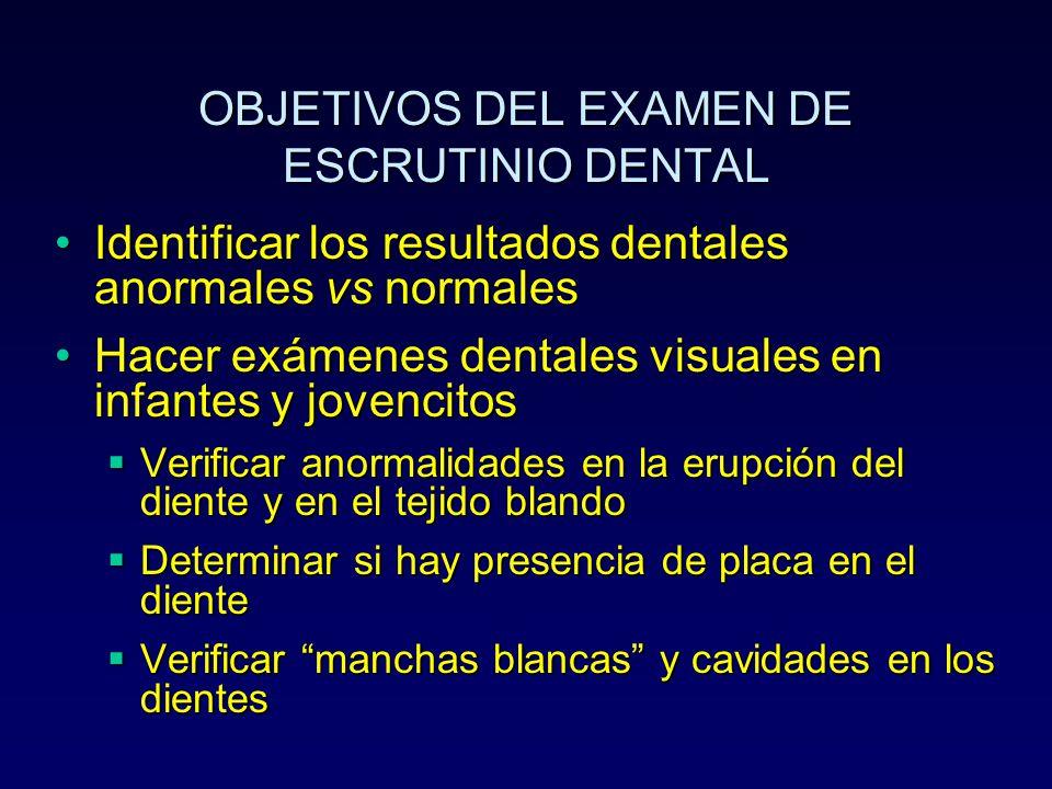 OBJETIVOS DEL EXAMEN DE ESCRUTINIO DENTAL