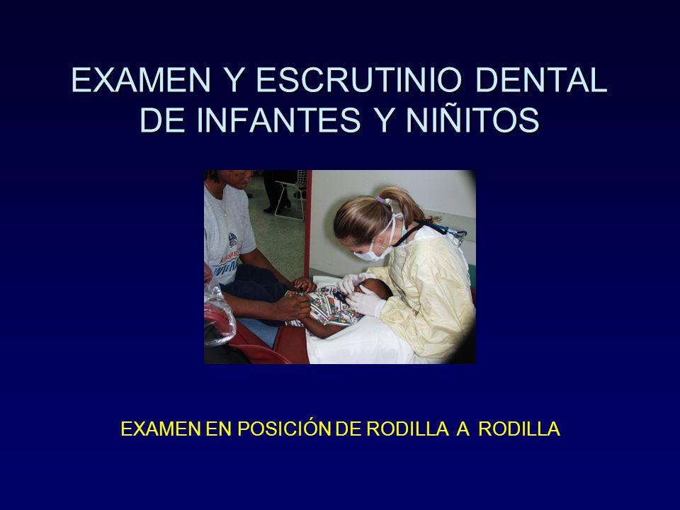 EXAMEN Y ESCRUTINIO DENTAL DE INFANTES Y NIÑITOS