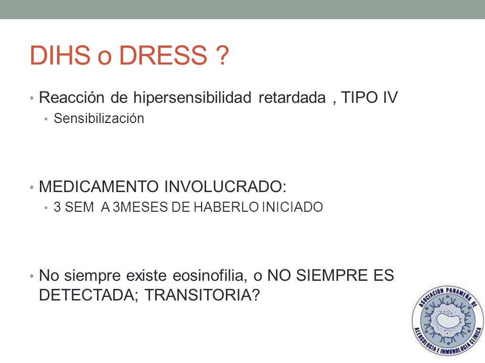 DIHS o DRESS Reacción de hipersensibilidad retardada , TIPO IV