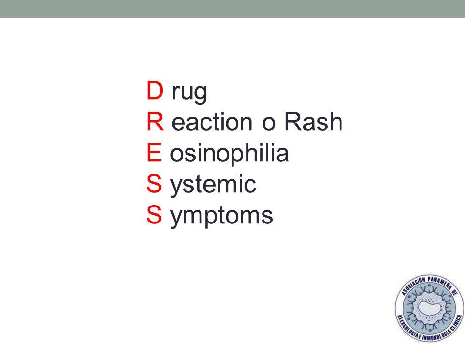 D rug R eaction o Rash E osinophilia S ystemic S ymptoms