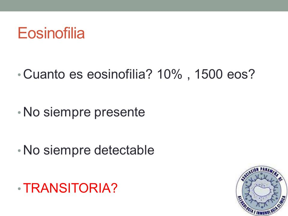 Eosinofilia Cuanto es eosinofilia 10% , 1500 eos No siempre presente