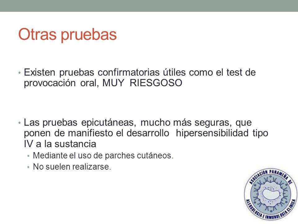 Otras pruebas Existen pruebas confirmatorias útiles como el test de provocación oral, MUY RIESGOSO.