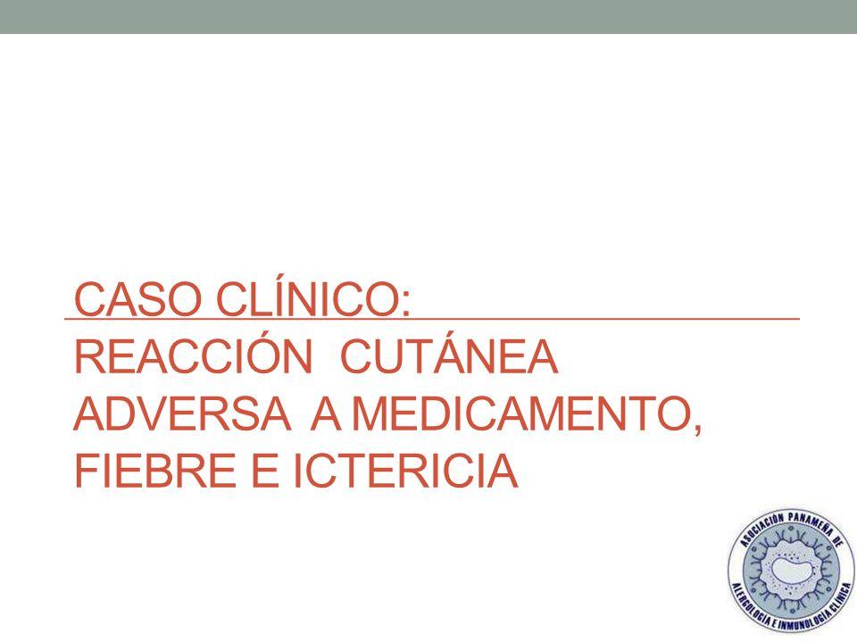 Caso Clínico: Reacción cutánea adversa a medicamento, fiebre e ictericia