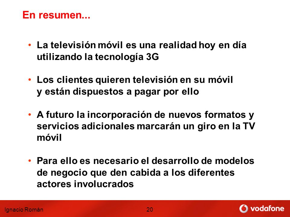 En resumen... La televisión móvil es una realidad hoy en día utilizando la tecnología 3G. Los clientes quieren televisión en su móvil.