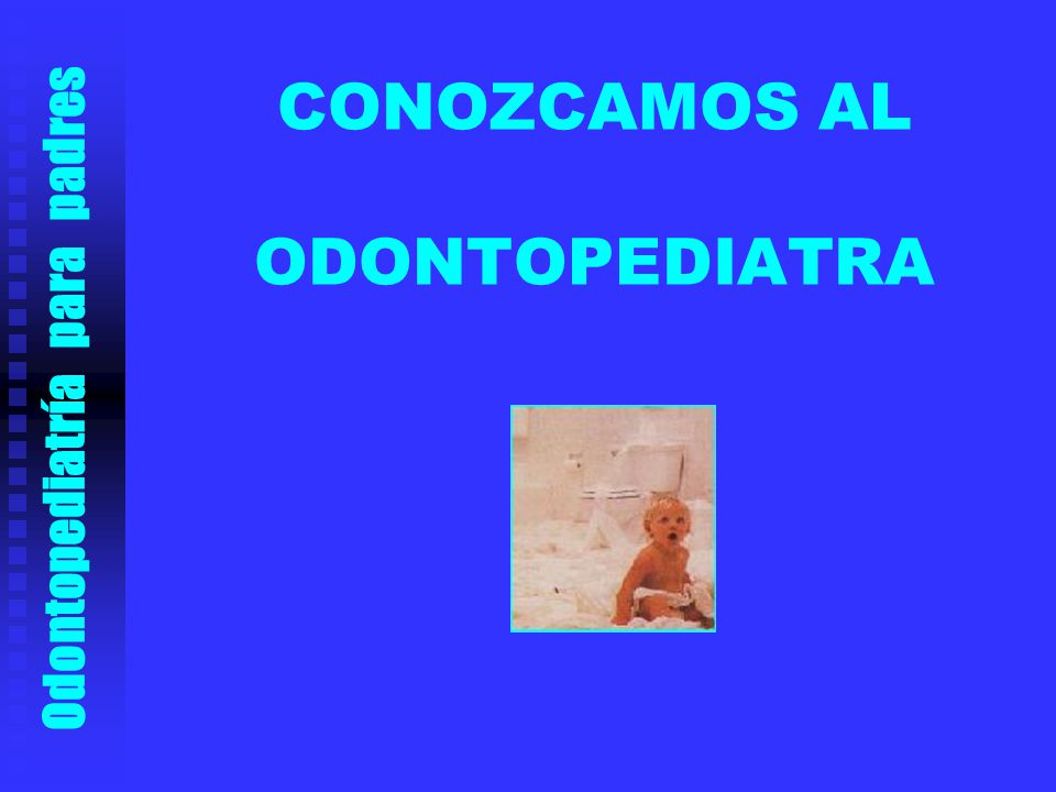 CONOZCAMOS AL ODONTOPEDIATRA