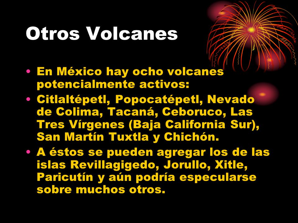 Otros Volcanes En México hay ocho volcanes potencialmente activos: