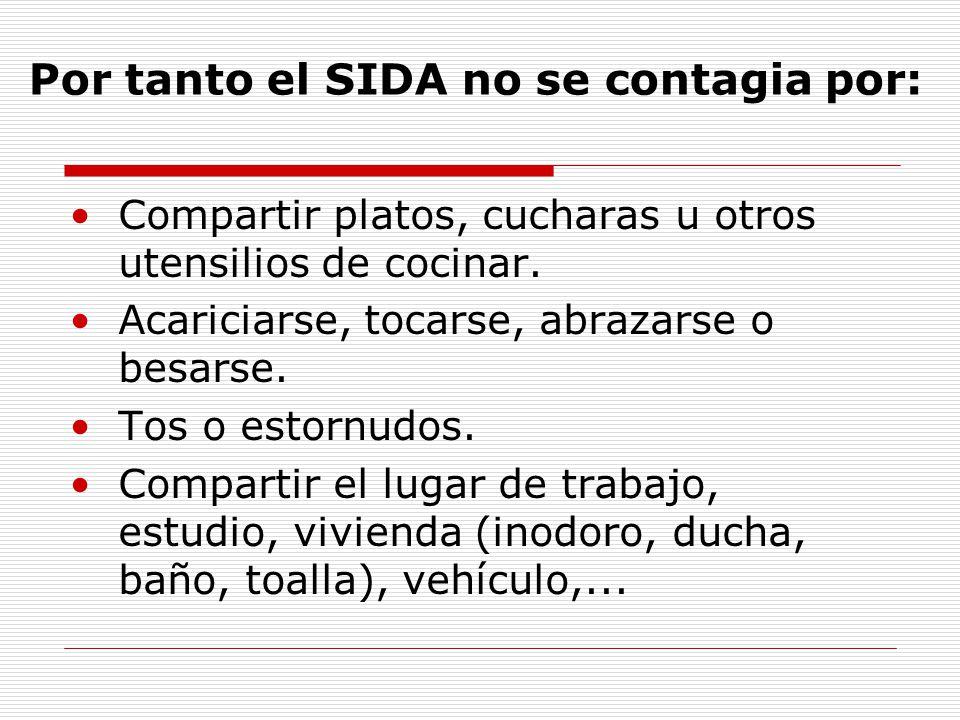Por tanto el SIDA no se contagia por: