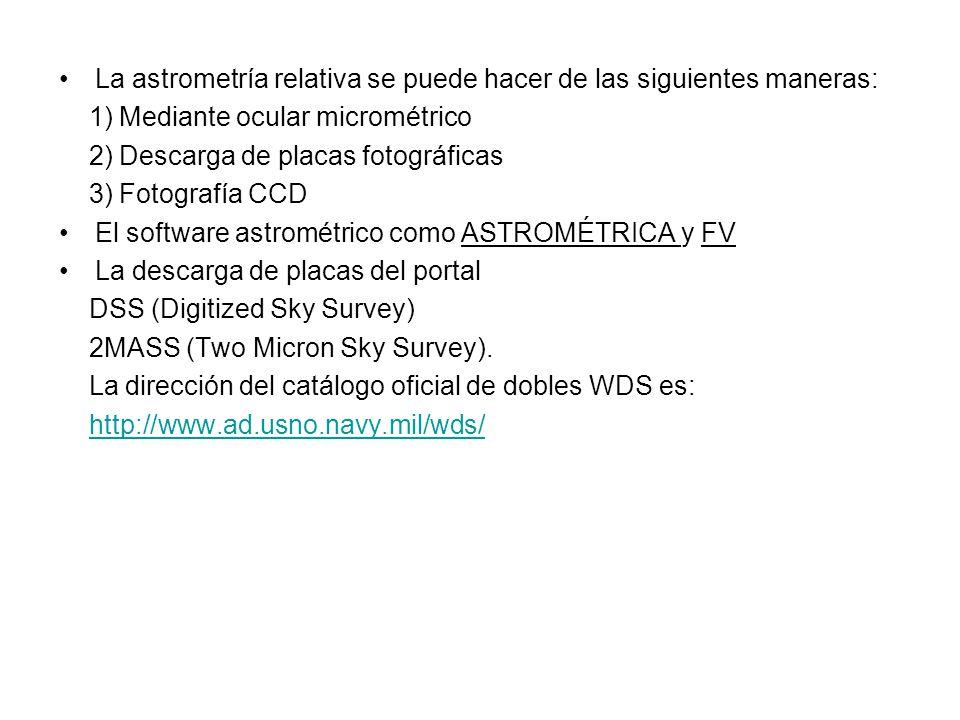 Como medirlas La astrometría relativa se puede hacer de las siguientes maneras: 1) Mediante ocular micrométrico.