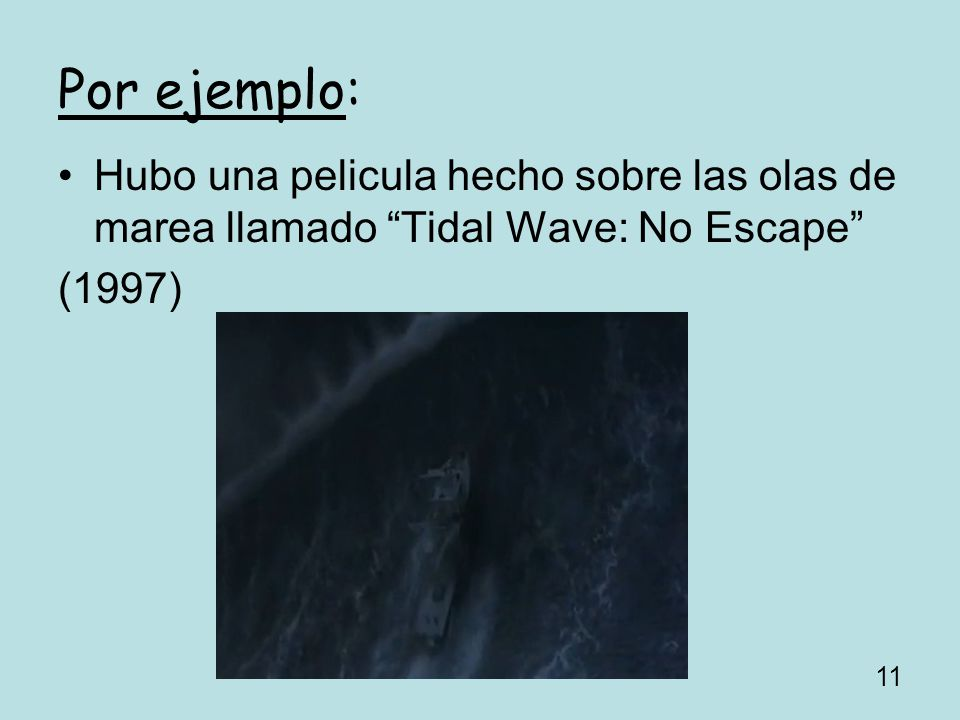 Por ejemplo: Hubo una pelicula hecho sobre las olas de marea llamado Tidal Wave: No Escape (1997)
