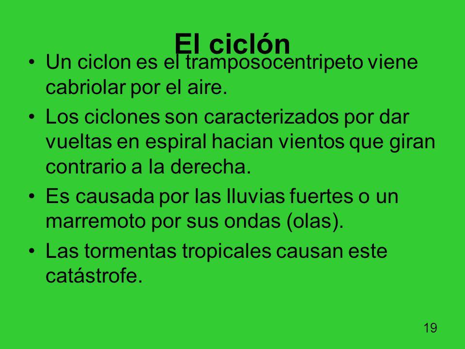 El ciclón Un ciclon es el tramposocentripeto viene cabriolar por el aire.