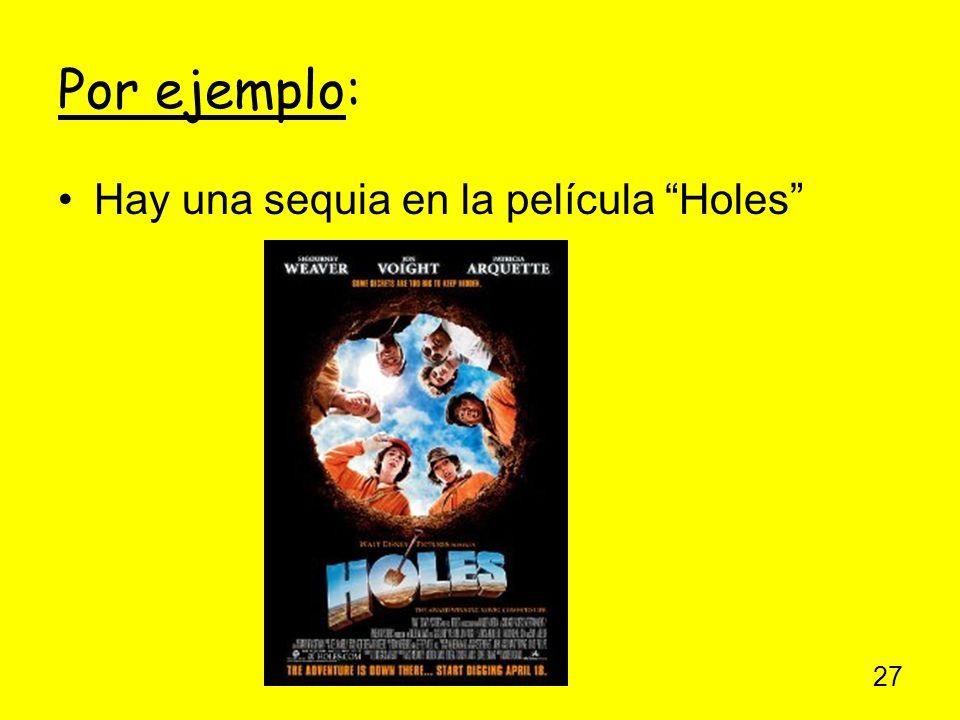 Por ejemplo: Hay una sequia en la película Holes