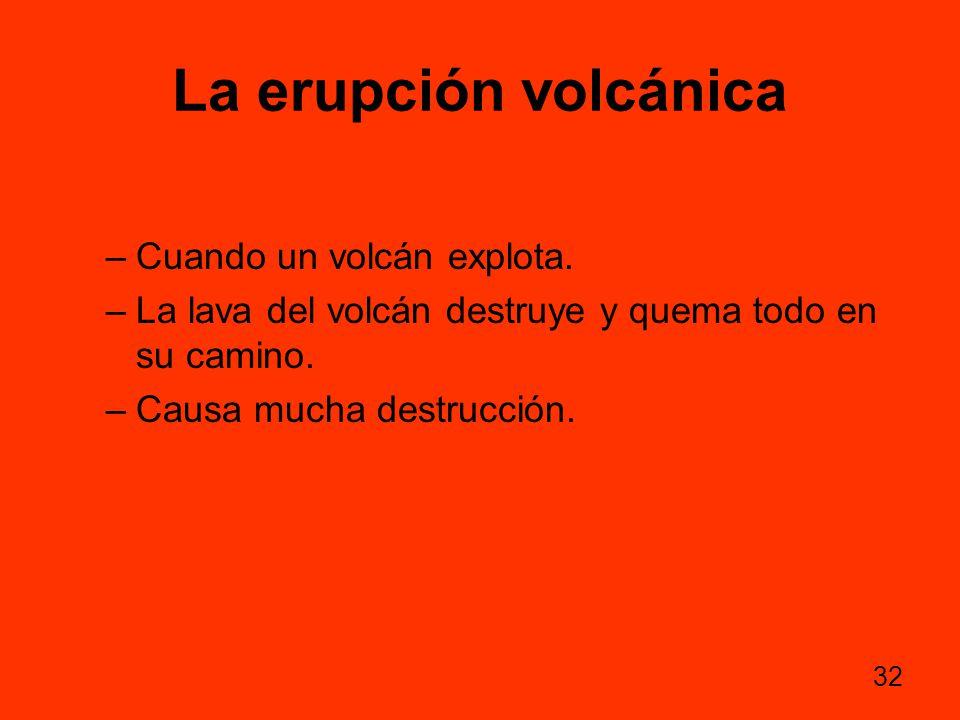 La erupción volcánica Cuando un volcán explota.