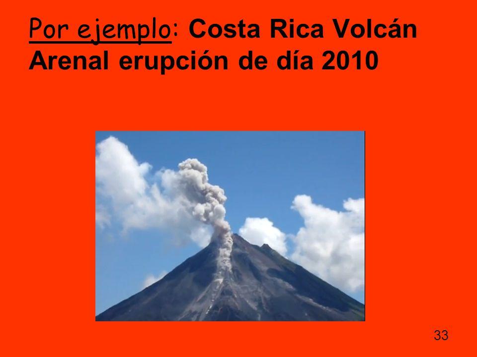 Por ejemplo: Costa Rica Volcán Arenal erupción de día 2010