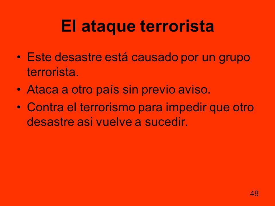 El ataque terrorista Este desastre está causado por un grupo terrorista. Ataca a otro país sin previo aviso.