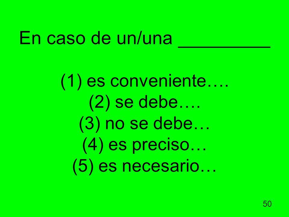 En caso de un/una _________ (1) es conveniente…. (2) se debe…