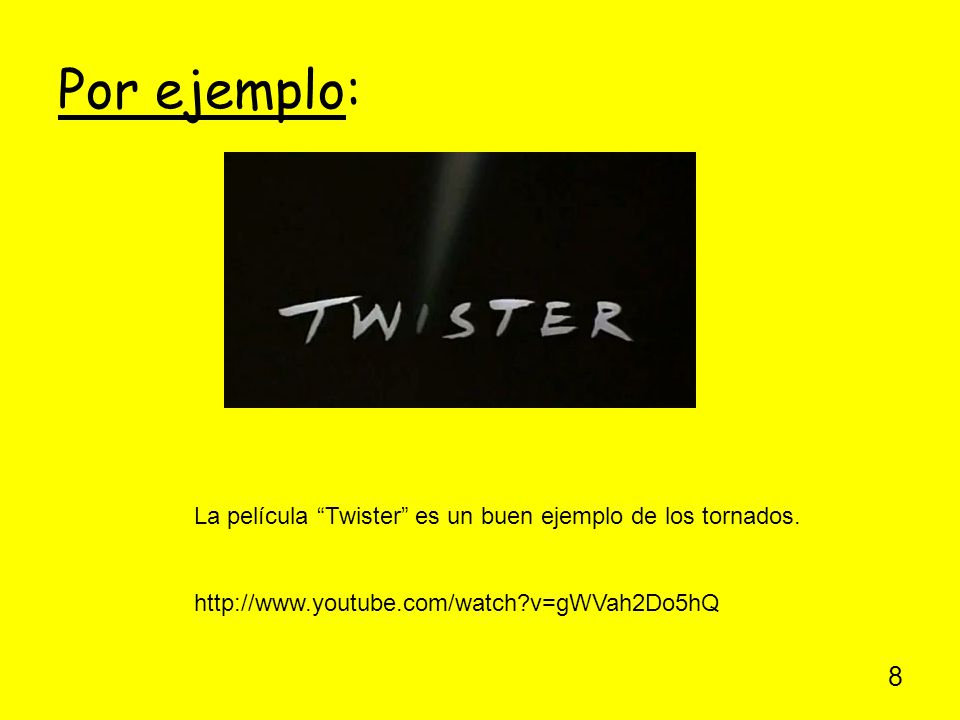 Por ejemplo: La película Twister es un buen ejemplo de los tornados.