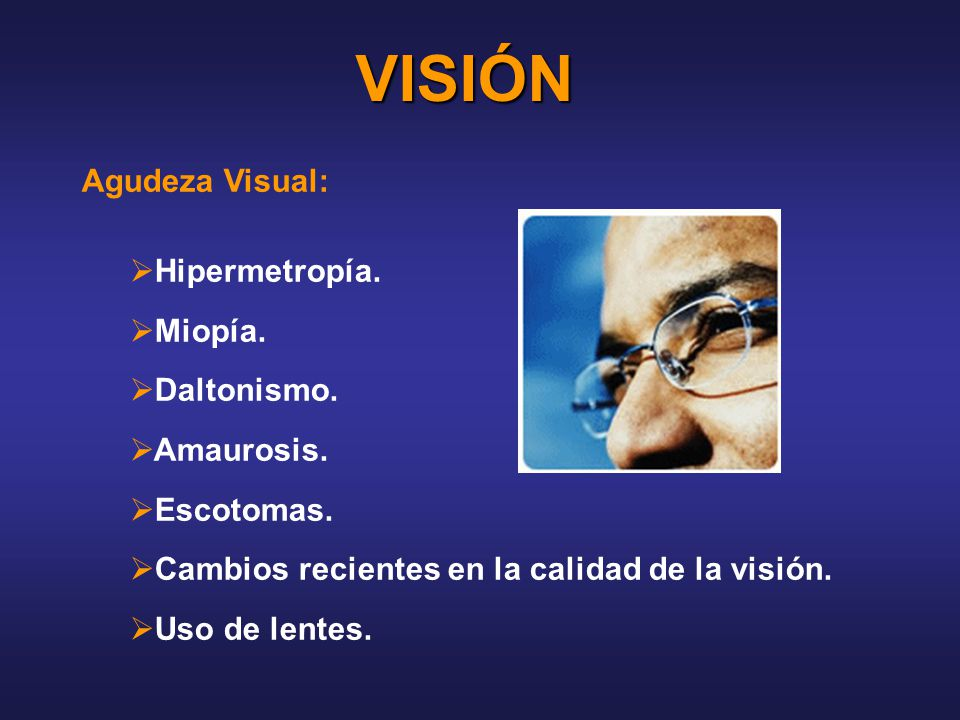 VISIÓN Agudeza Visual: Hipermetropía. Miopía. Daltonismo. Amaurosis.
