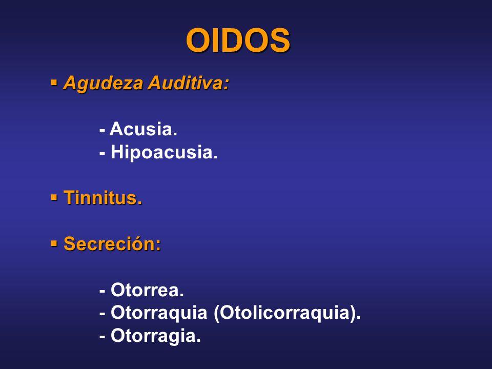 OIDOS Agudeza Auditiva: - Acusia. - Hipoacusia. Tinnitus. Secreción: