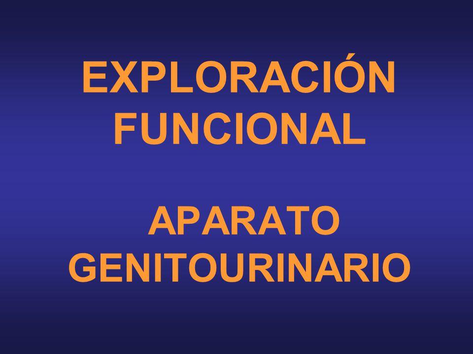 EXPLORACIÓN FUNCIONAL APARATO GENITOURINARIO
