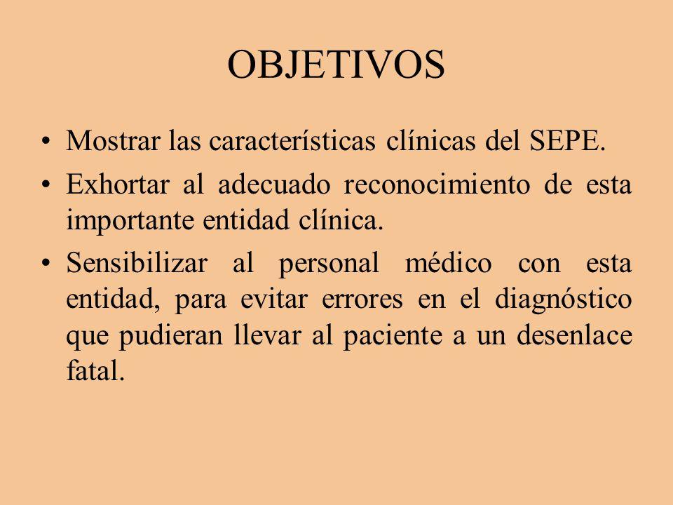 OBJETIVOS Mostrar las características clínicas del SEPE.